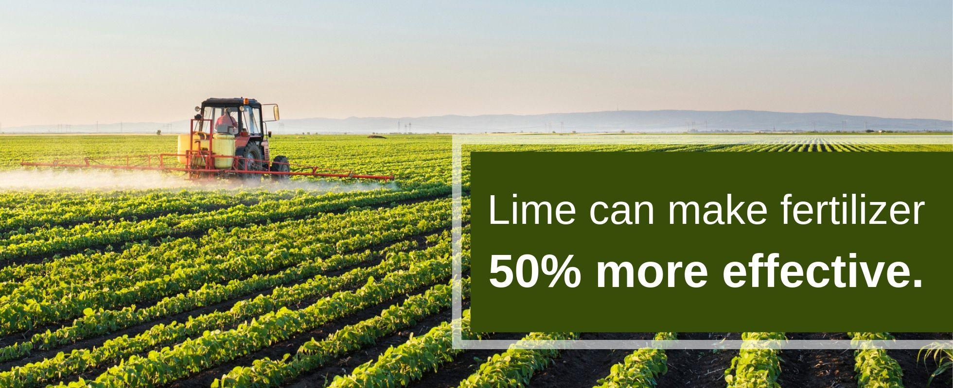 Lime Makes Fertilizer 50% more effective